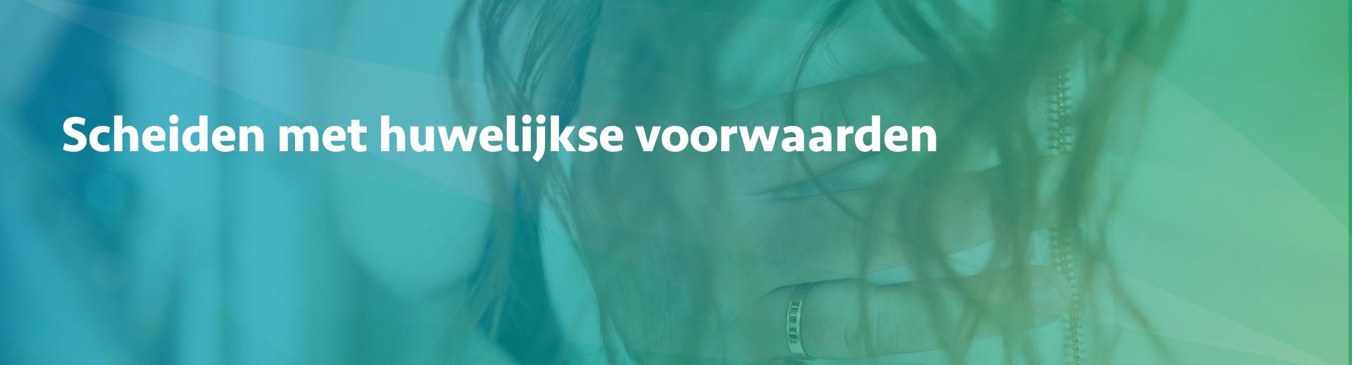 scheiden met huwelijkse voorwaarden - Scheidingsplanner Midden-Nederland
